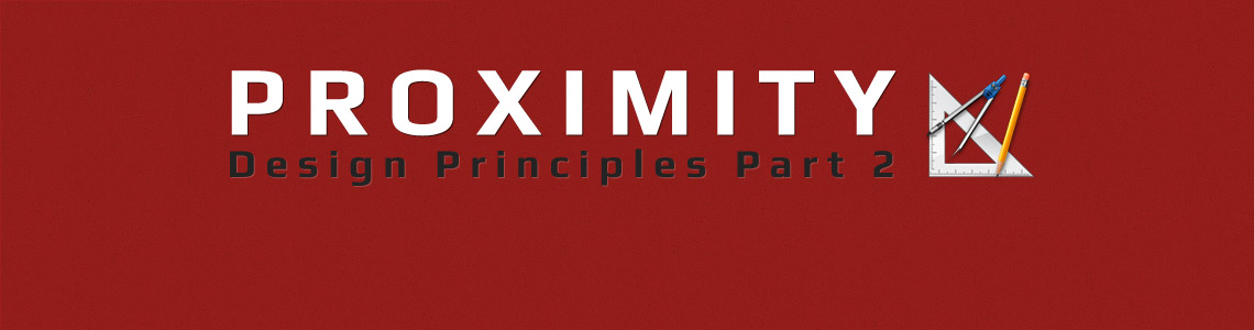 Proximity: Design Principles Part 2